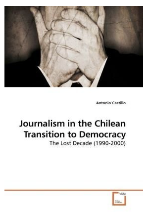 Journalism in the Chilean Transition to Democracy: The Lost Decade (1990-2000)